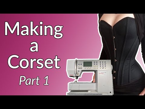 Making a Corset : My Entire Process (Part 1 / 12)