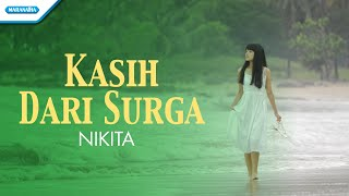 Video Nikita - Kasih Dari Surga download MP3, 3GP, MP4, WEBM, AVI, FLV Maret 2018