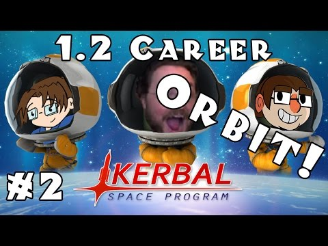 Let's Play: Kerbal Space Program - 1.2 Career Mode! - Ep. 2: Orbit!