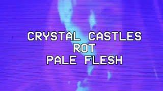Rot/Pale Flesh- Crystal Castles