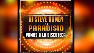 Paradisio vs Dj Steve Humby - Vamos a la Discoteca {Dj Steve Humby Rio Club Remix} - AUDIOVIDEO