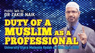 Duty of a Muslim as a Professional - Dr Zakir Naik