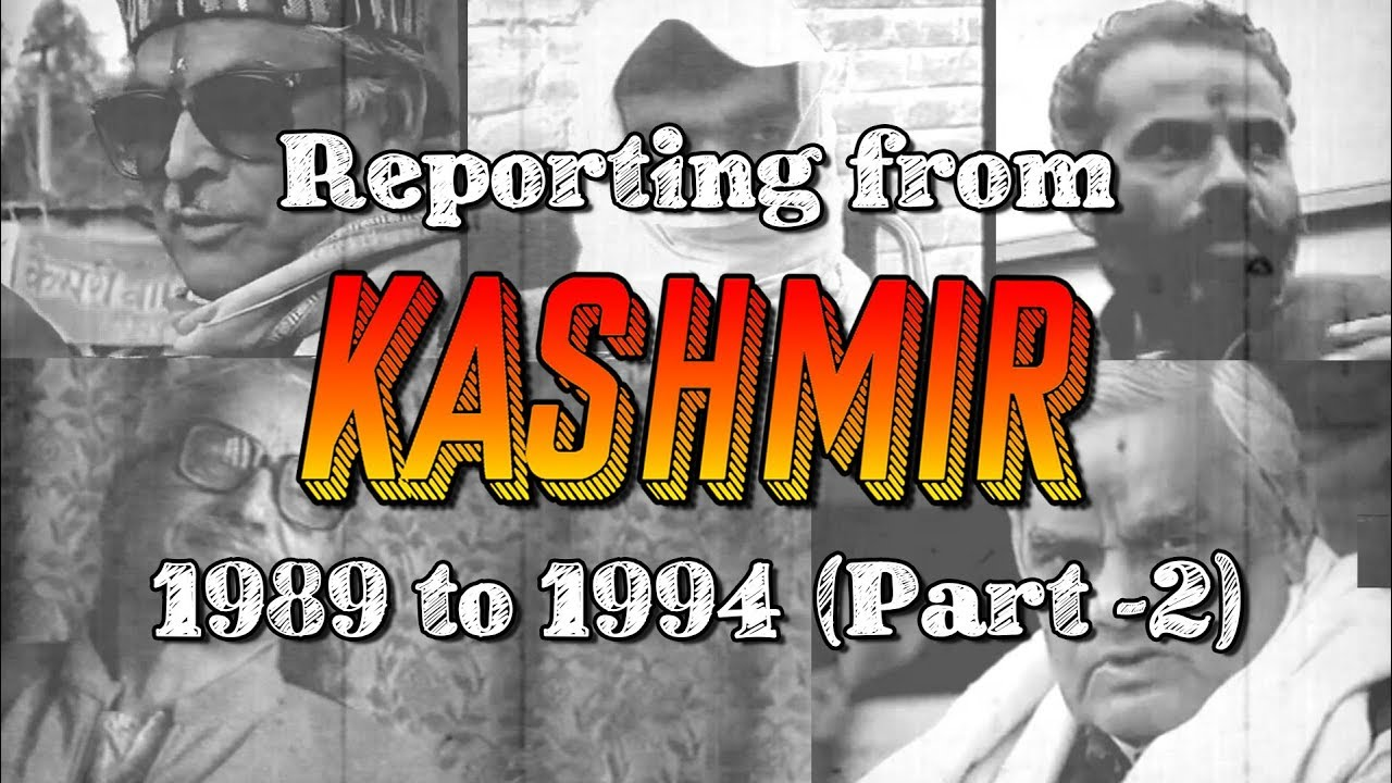 Reporting from Kashmir, 1989 to 1994 - Part 2