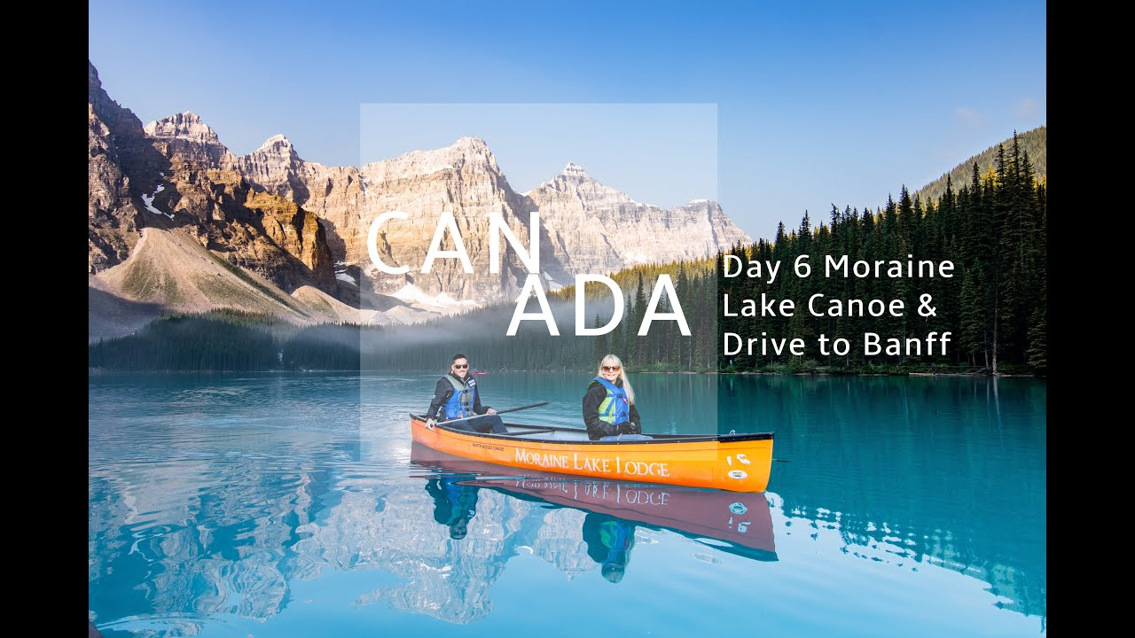 Day 6 Moraine Lake Canoe Drive To Banff Canada 2018