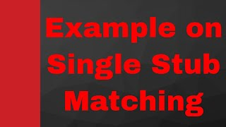 Transmission Line Example for Single Stub matching in Microwave Engineering by Engineering Funda