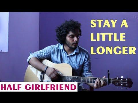 Stay A Little Longer Thodi Derenglish Versionhalf Girlfriend