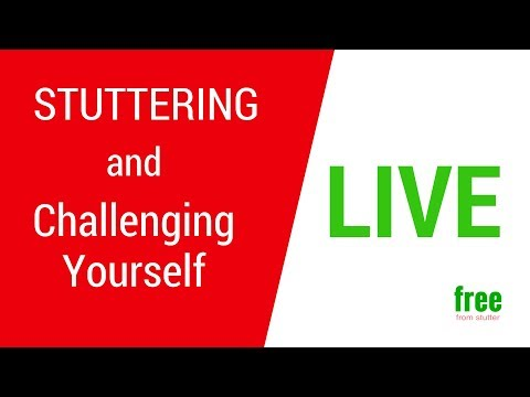 Stuttering and Challenging Yourself