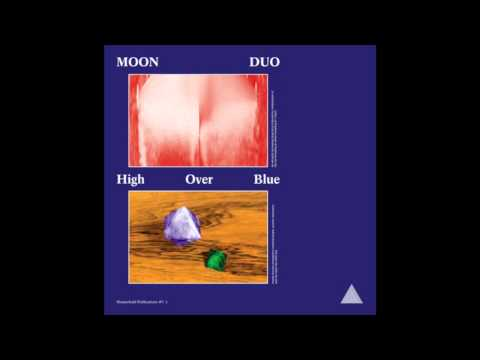 Moon Duo - High Over Blue