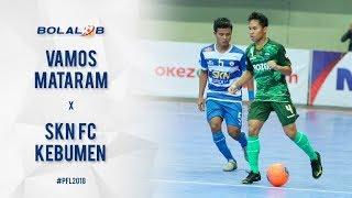 VAMOS CHAMPIONS! Vamos Mataram (6) Vs (1) SKN FC Kebumen - Highlights Pro Futsal League 2018