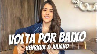 Baixar Volta Por Baixo - Henrique e Juliano | Ana Laura ( cover )