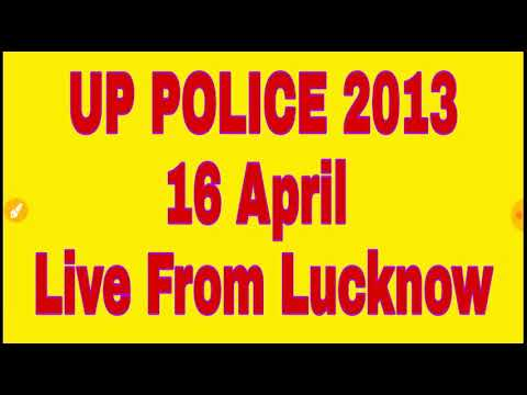UP POLICE 2013 LIVE FROM LUCKNOW 16 APRIL Constable Current Bharti News