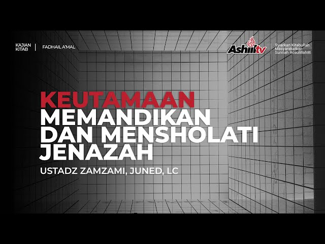 🔴 [LIVE] KEUTAMAAN MEMANDIKAN DAN MENSHOLATI JENAZAH - Ustadz Zamzami Juned, Lc حفظه الله حفظه الله