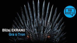Bliżej EKRANU: Gra o Tron, 8 sezon