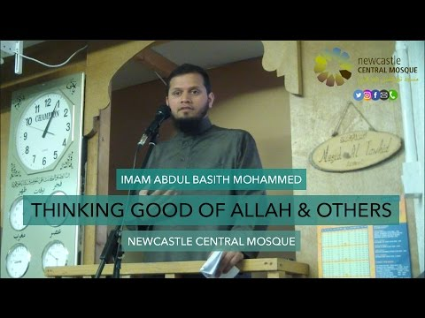 Thinking Good of Allah & Others - Imam Abdul Basith Mohammed