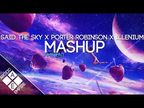 Said The Sky X Porter Robinson X Seven Lions X Illenium - Rush Over Me X Sad Machine  | Ambient