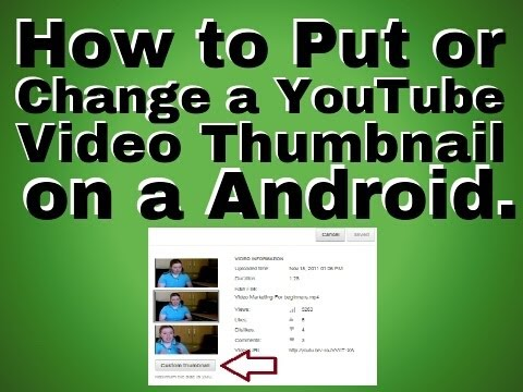 How to Put or Change a YouTube Video Thumbnail on a Android