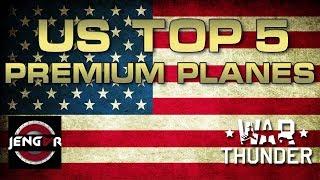 War Thunder: US TOP 5 Premium Planes!