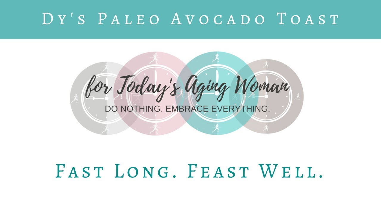 Dy\'s Paleo Avocado Toast I Intermittent Fasting for Today\'s Aging ...