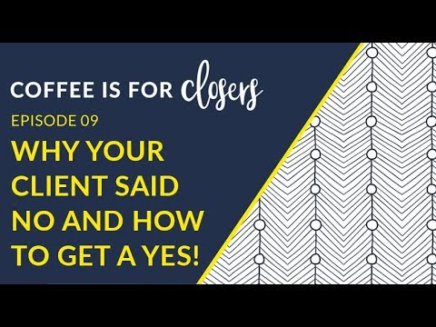 "Why Your Client Said ""No"" And How To Make It A ""YES"" 
