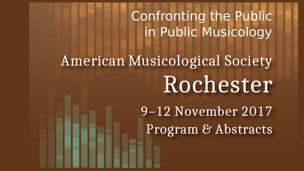 Confronting the Public in Public Musicology: AMS Rochester, 2017