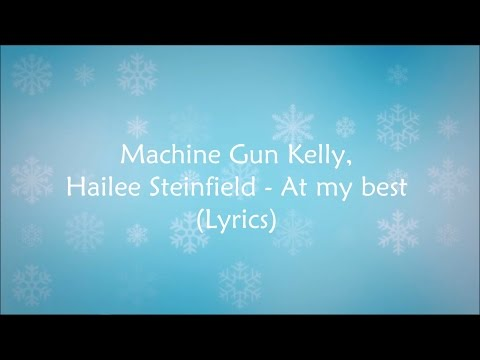 Machine Gun Kelly, Hailee Steinfield - At my best (Lyrics) HD