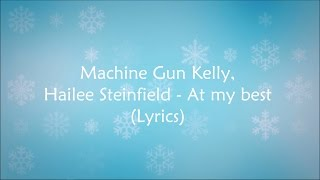 Скачать Machine Gun Kelly Hailee Steinfield At My Best Lyrics HD