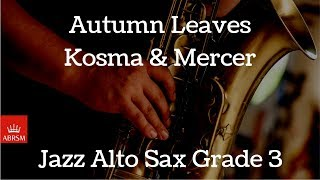 ABRSM Jazz Alto Sax | Grade 3 | Autumn Leaves | Kosma Mercer
