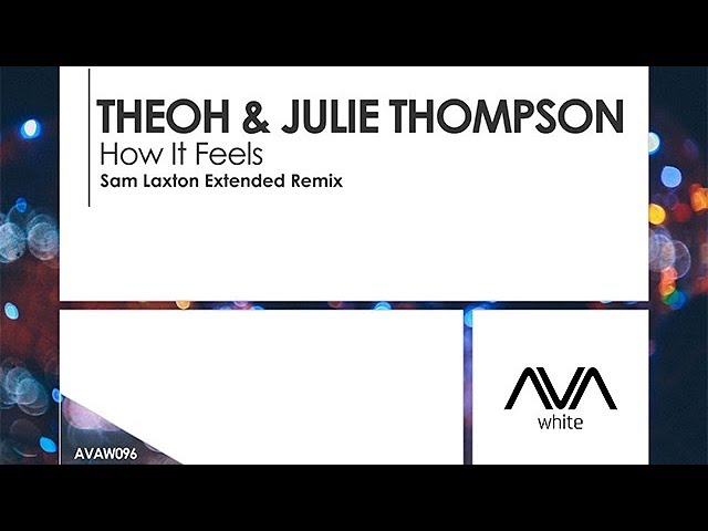 Theoh & Julie Thompson - How It Feels (Sam Laxton Extended Remix) #1