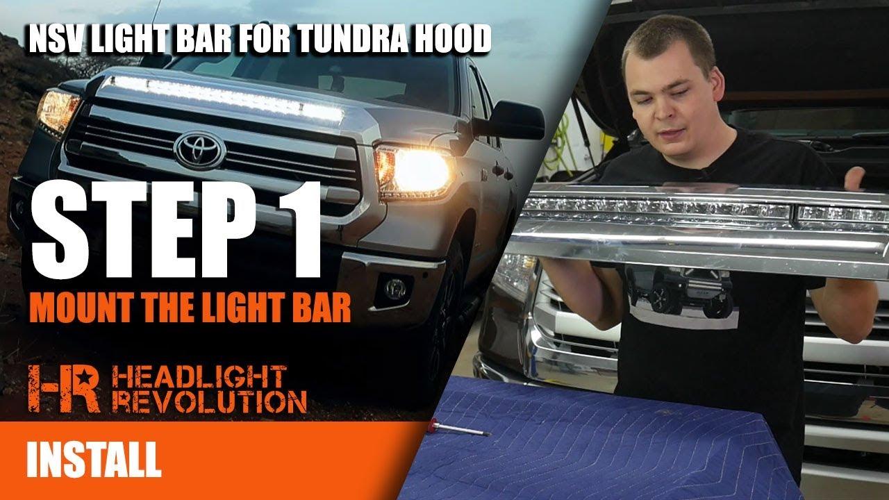NSV Hood Light Bar Install On Toyota Tundra STEP 1 | Headlight ...