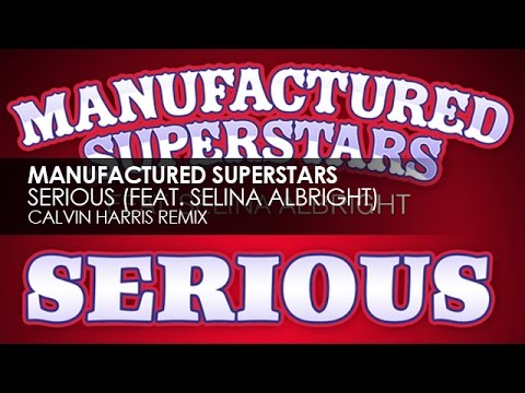 Manufactured Superstars feat. Selina Albright - Serious (Calvin Harris Remix)