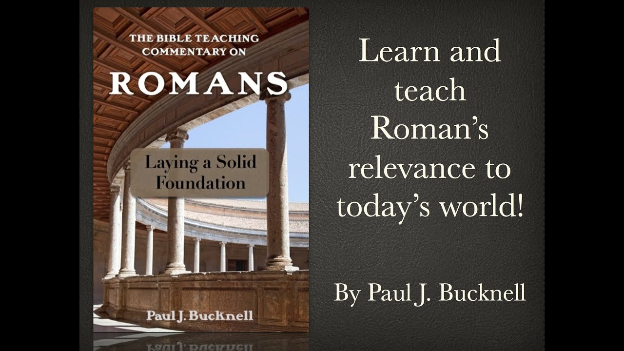 The bible teaching commentary on romans laying a solid the bible teaching commentary on romans laying a solid foundations by paul j bucknell sciox Gallery