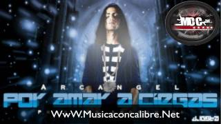 Arcangel -- Por Amar A Ciegas (New Version 2010 )
