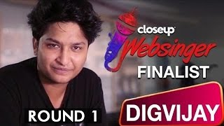 #CloseUpWebsinger - Top 6 | Digvijay Singh | Singing Journey