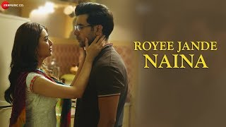 Royee Jande Naina | Rajkummar Rao, Kriti Kharbanda | Nitin Gupta | Vivek Kar | Kumaar