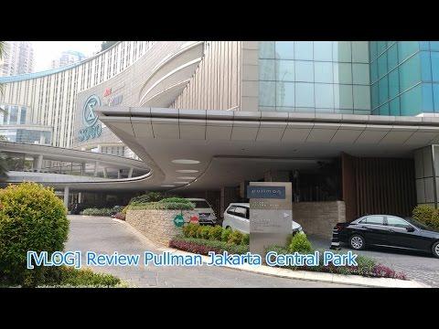 [REVIEW] Pullman Jakarta Central Park