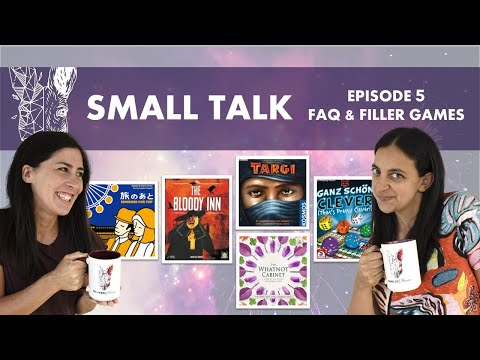 Small Talk Ep5 - FAQ & Filler Board Games: The Bloody Inn, Remember Our Trip, Targi, Whatnot Cabinet
