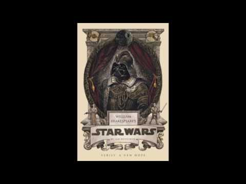 William Shakespeare's Star Wars - Verily A New Hope - By Ian Doescher - A Dramatic Reading