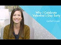 Why I Celebrate Valentine's Day Early