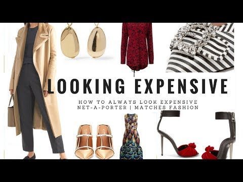 HOW TO ALWAYS LOOK EXPENSIVE | Net-a-Porter, Matches Fashion +More [The List 2018]