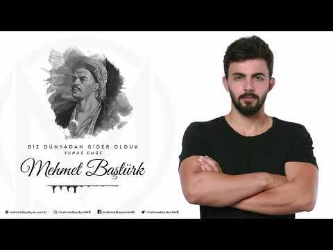 Mehmet Baştürk | Biz Dünyadan Gider Olduk - Yunus Emre