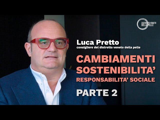 Cambiamenti, sostenibilità e responsabilità sociale: la visione di Luca Pretto. Parte II