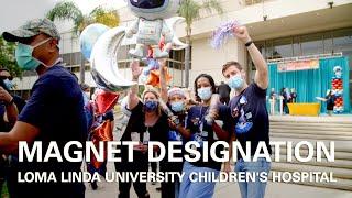 Loma Linda University Children's Hospital Magnet Designation