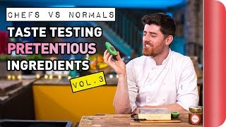 Chefs Vs Normals Taste Testing Pretentious Ingredients | Vol. 3