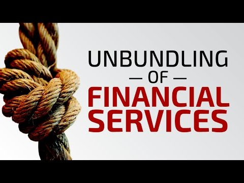 The Unbundling of Financial Services - Neff Hudson