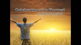 Celebrating the Harvest of Righteousness #1
