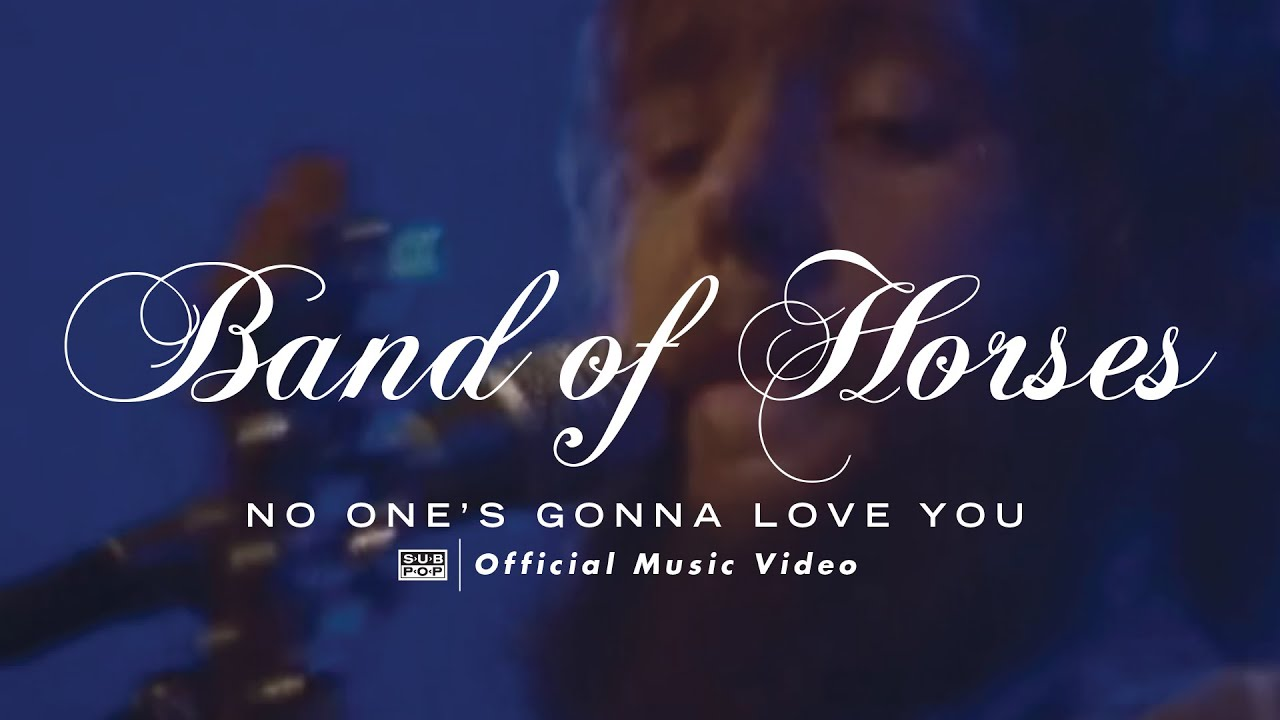 Band Of Horses No Ones Gonna Love You Official Video Youtube