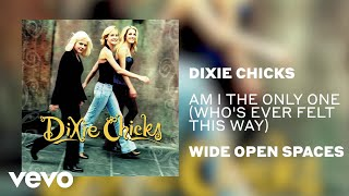 The Chicks - Am I the Only One (Who's Ever Felt This Way) (Official Audio)