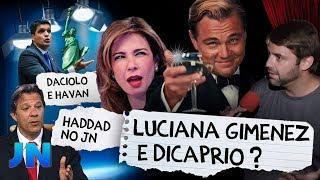 Fábio Rabin - Haddad no JN / Cabo Daciolo e Havan / Luciana Gimenez e Di Caprio ?
