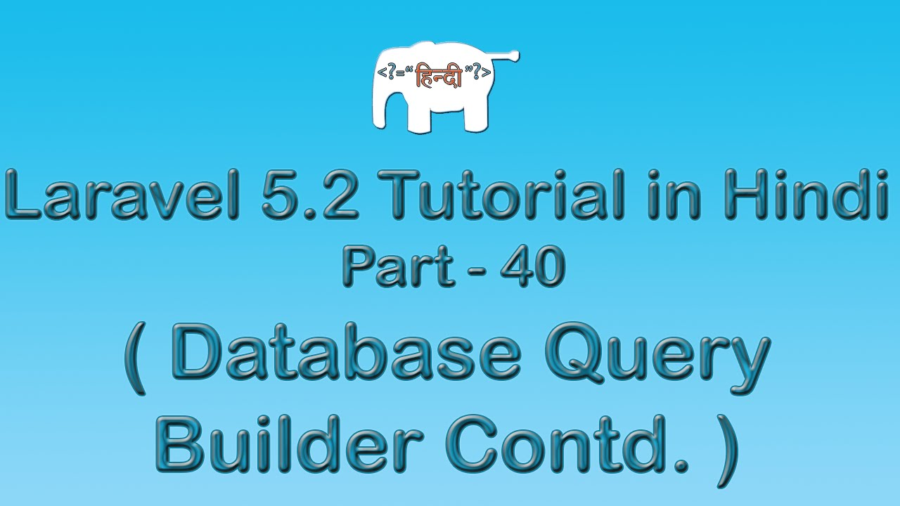 Laravel 5 Tutorial for Beginners in Hindi ( Query Builder Contd. ) | Part-40