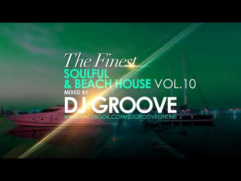 The Finest Soulful & Beach House Vol. #10 Mixed by DJ Groove